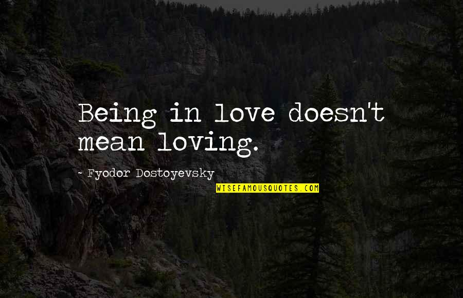 Love Doesn't Mean Quotes By Fyodor Dostoyevsky: Being in love doesn't mean loving.