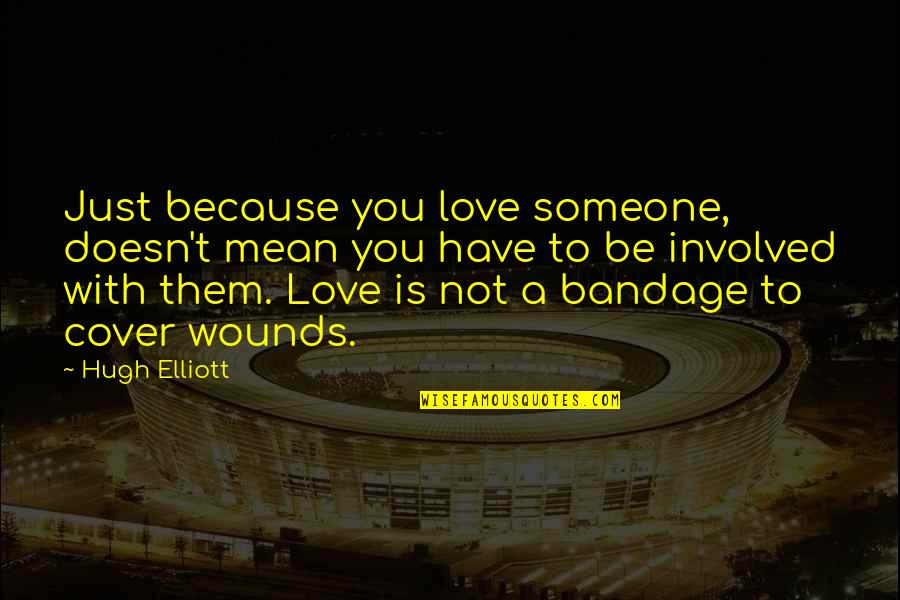 Love Doesn't Mean Quotes By Hugh Elliott: Just because you love someone, doesn't mean you
