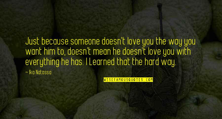 Love Doesn't Mean Quotes By Ika Natassa: Just because someone doesn't love you the way