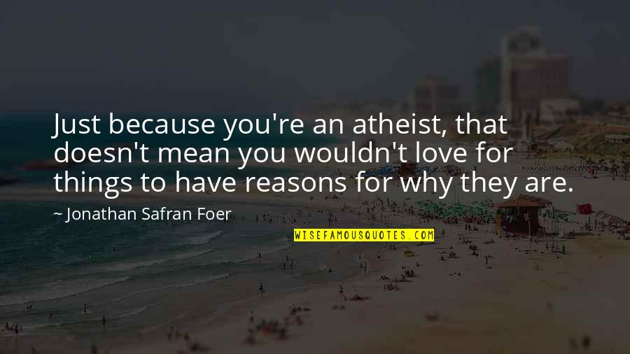 Love Doesn't Mean Quotes By Jonathan Safran Foer: Just because you're an atheist, that doesn't mean