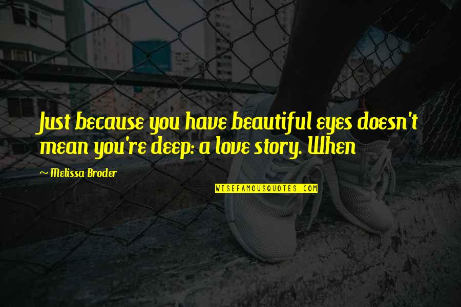 Love Doesn't Mean Quotes By Melissa Broder: Just because you have beautiful eyes doesn't mean