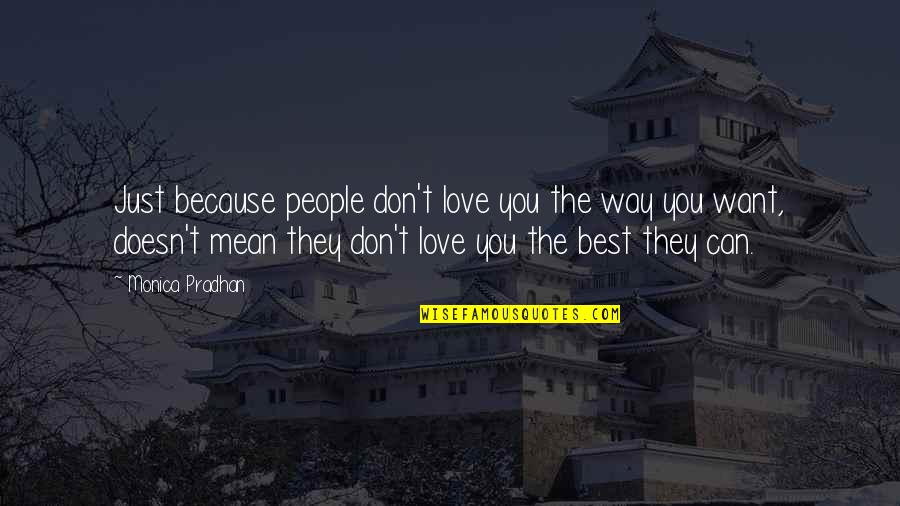 Love Doesn't Mean Quotes By Monica Pradhan: Just because people don't love you the way