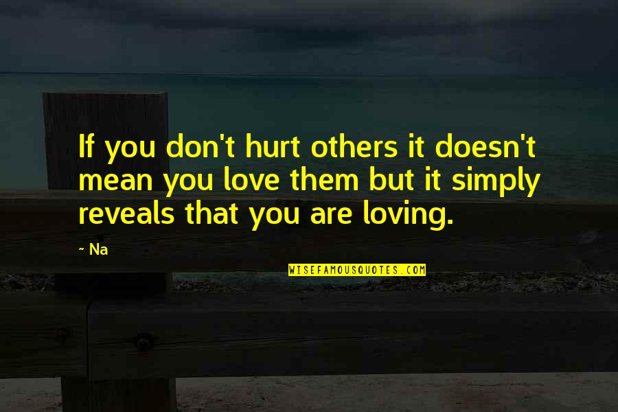 Love Doesn't Mean Quotes By Na: If you don't hurt others it doesn't mean
