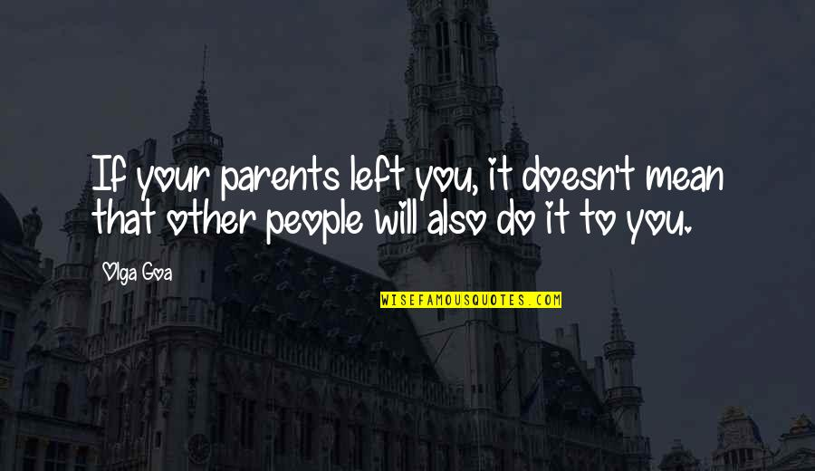 Love Doesn't Mean Quotes By Olga Goa: If your parents left you, it doesn't mean