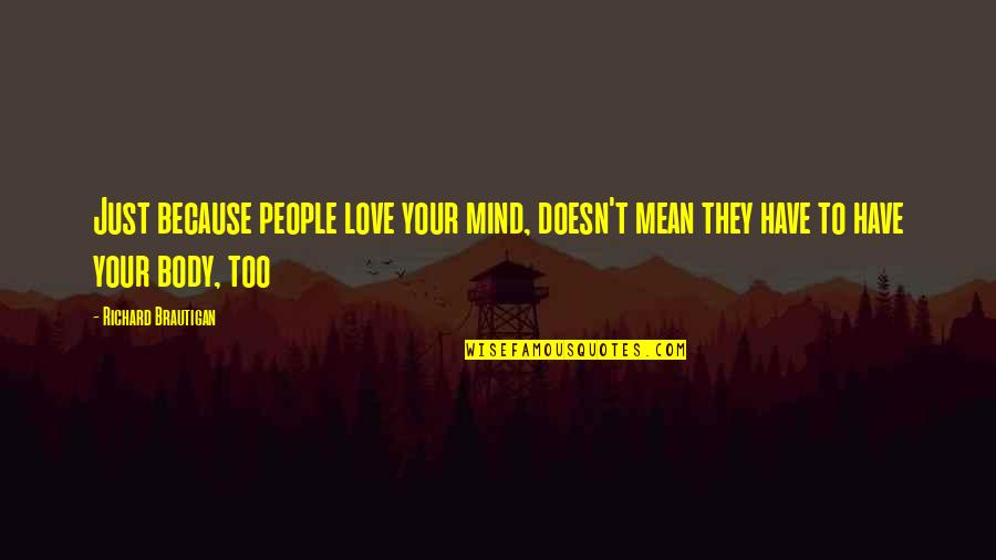 Love Doesn't Mean Quotes By Richard Brautigan: Just because people love your mind, doesn't mean
