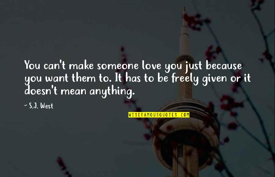 Love Doesn't Mean Quotes By S.J. West: You can't make someone love you just because