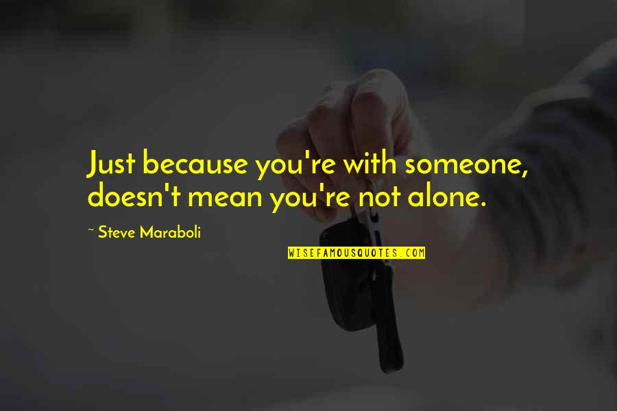 Love Doesn't Mean Quotes By Steve Maraboli: Just because you're with someone, doesn't mean you're