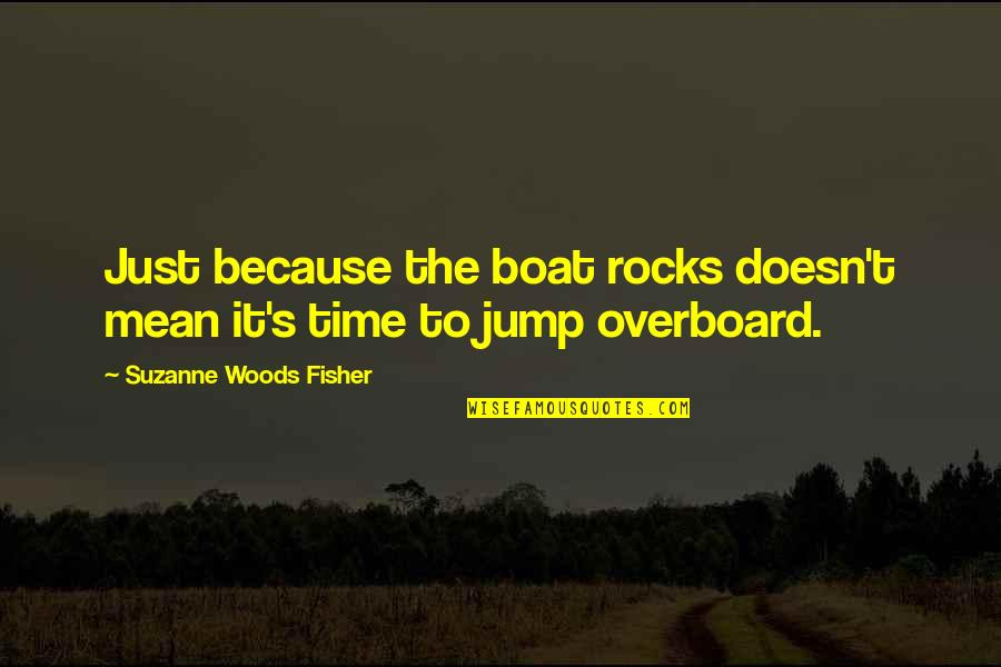 Love Doesn't Mean Quotes By Suzanne Woods Fisher: Just because the boat rocks doesn't mean it's
