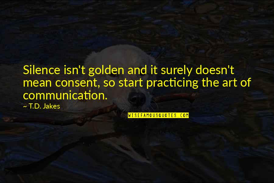 Love Doesn't Mean Quotes By T.D. Jakes: Silence isn't golden and it surely doesn't mean