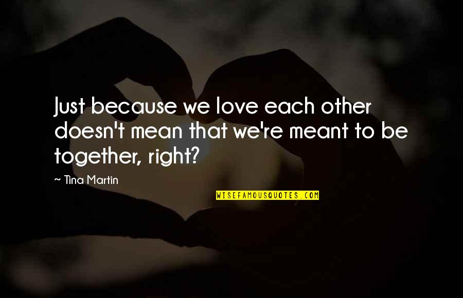Love Doesn't Mean Quotes By Tina Martin: Just because we love each other doesn't mean