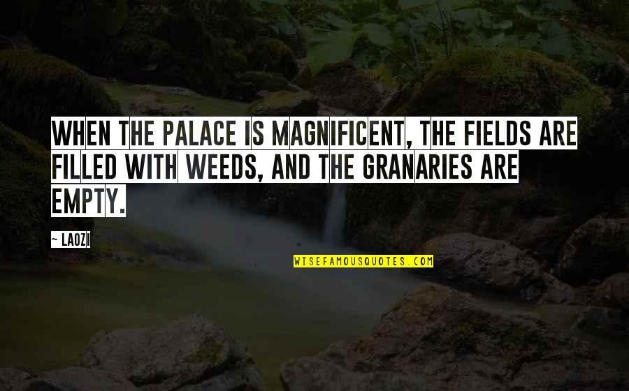 Love Doesn't Pay Bills Quotes By Laozi: When the palace is magnificent, the fields are