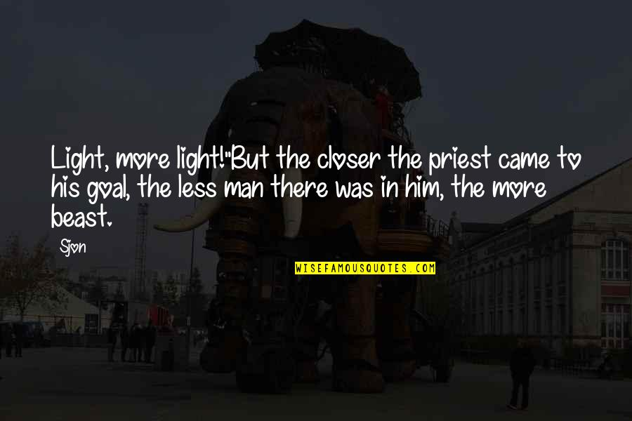 "Love Doesn't Pay Bills Quotes By Sjon: Light, more light!""But the closer the priest came"