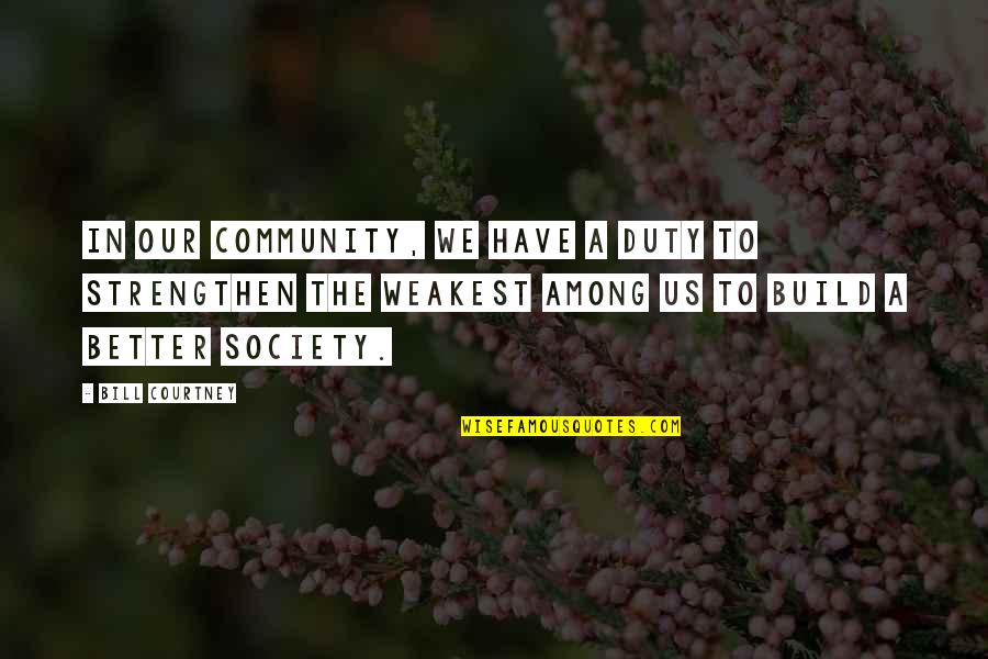 Love Drake Tumblr Quotes By Bill Courtney: In our community, we have a duty to