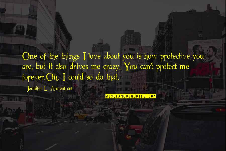 Love Drives Me Crazy Quotes By Jennifer L. Armentrout: One of the things I love about you