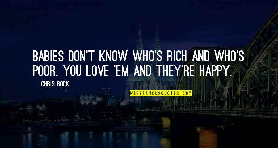 Love Em All Quotes By Chris Rock: Babies don't know who's rich and who's poor.