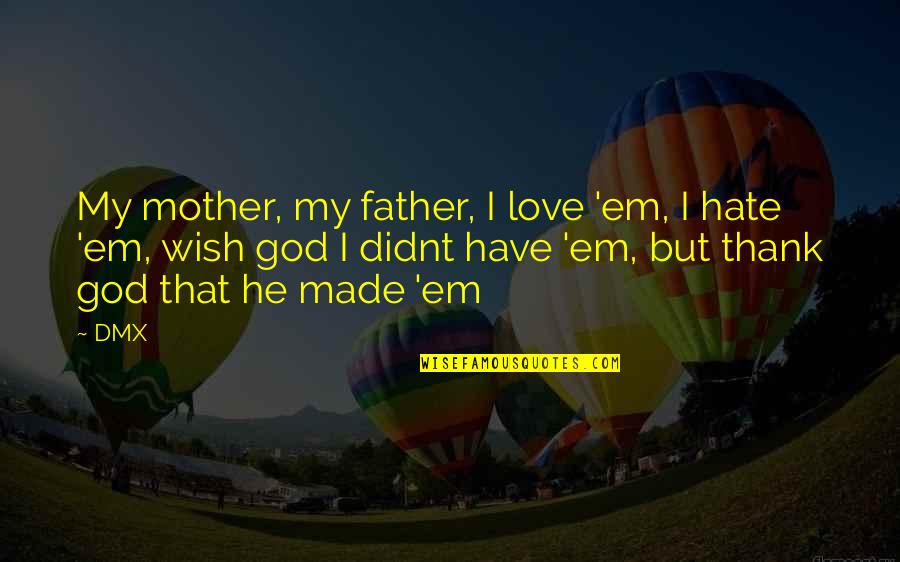 Love Em All Quotes By DMX: My mother, my father, I love 'em, I