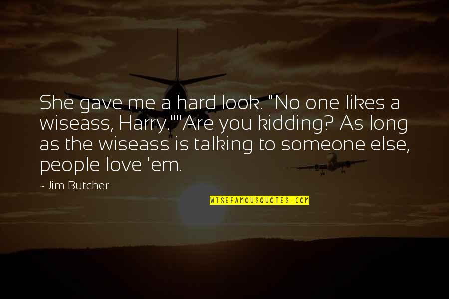 "Love Em All Quotes By Jim Butcher: She gave me a hard look. ""No one"