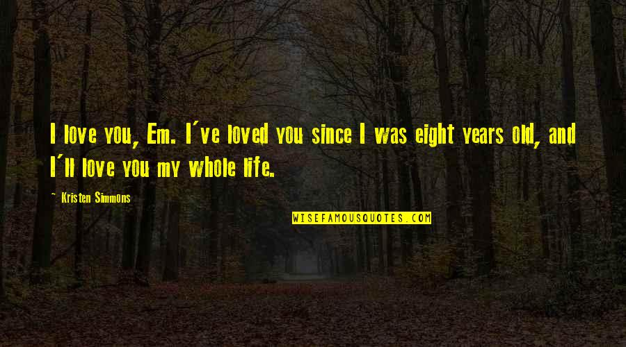 Love Em All Quotes By Kristen Simmons: I love you, Em. I've loved you since