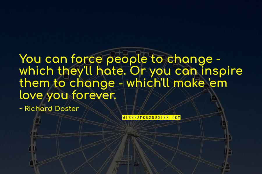 Love Em All Quotes By Richard Doster: You can force people to change - which