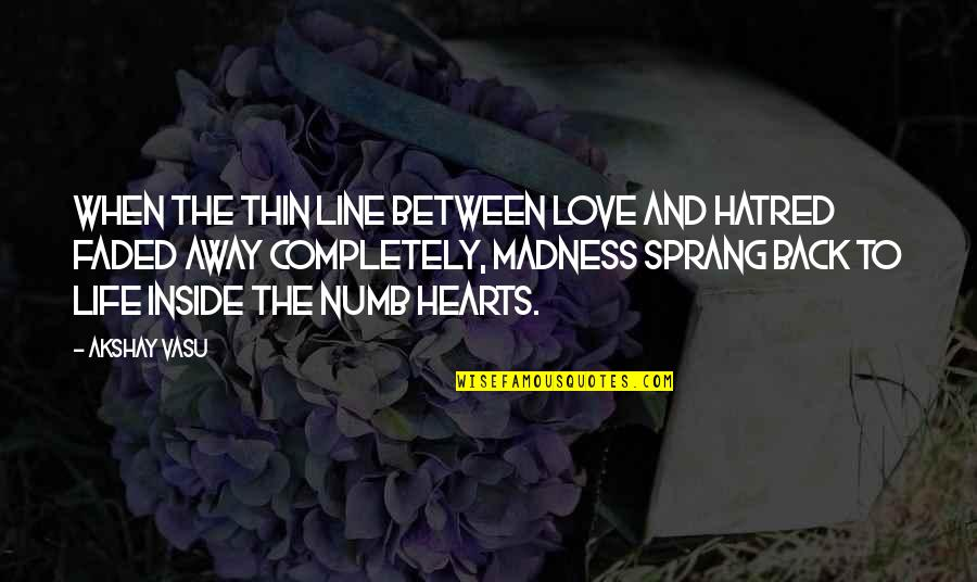 Love Faded Quotes By Akshay Vasu: When the thin line between love and hatred
