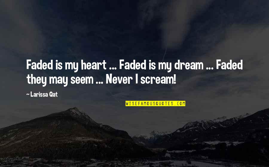 Love Faded Quotes By Larissa Qat: Faded is my heart ... Faded is my