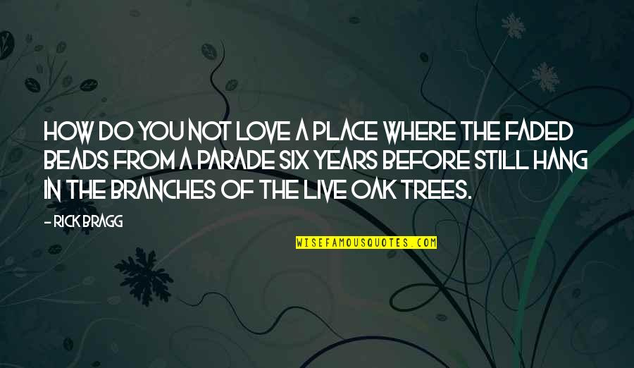 Love Faded Quotes By Rick Bragg: How do you not love a place where