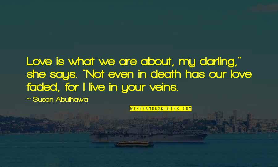 """Love Faded Quotes By Susan Abulhawa: Love is what we are about, my darling,"""""""