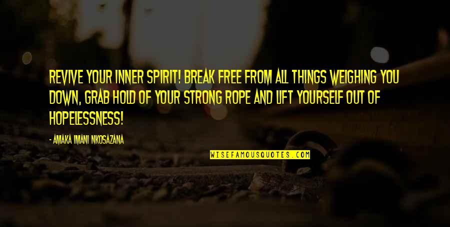 Love Faith And Hope Quotes By Amaka Imani Nkosazana: Revive your inner spirit! Break free from all