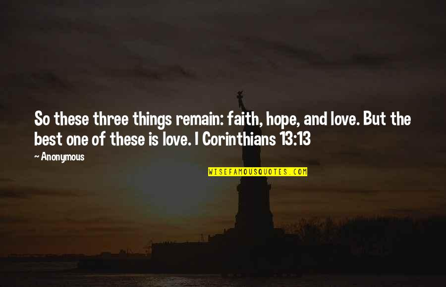 Love Faith And Hope Quotes By Anonymous: So these three things remain: faith, hope, and