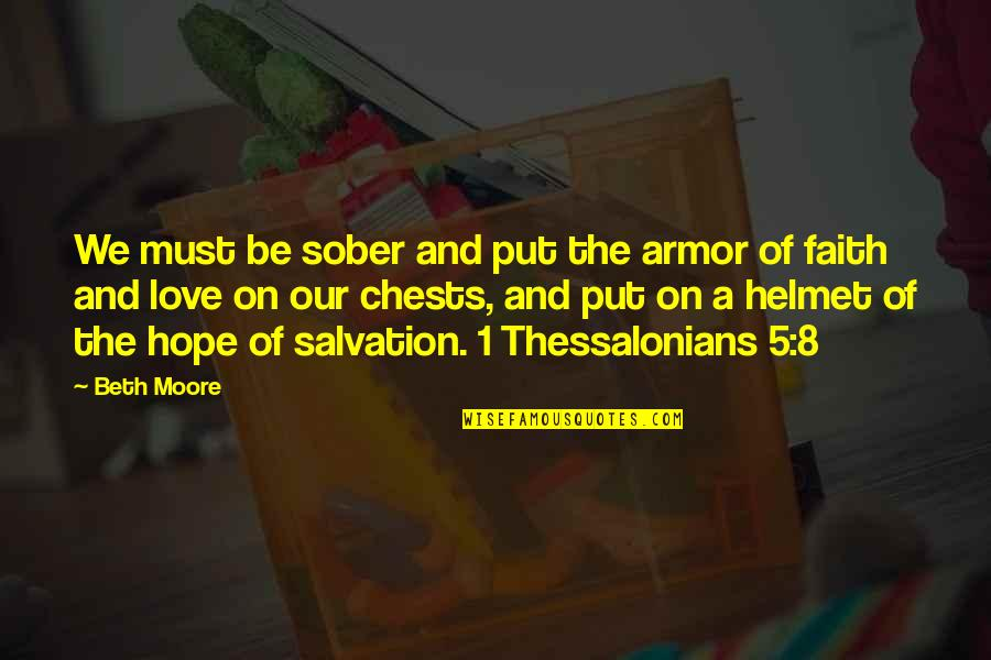 Love Faith And Hope Quotes By Beth Moore: We must be sober and put the armor
