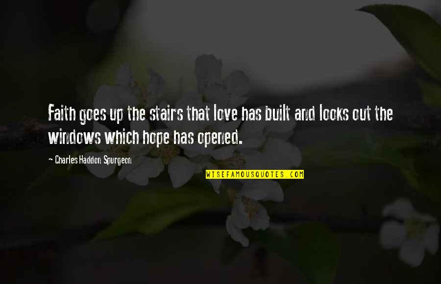 Love Faith And Hope Quotes By Charles Haddon Spurgeon: Faith goes up the stairs that love has