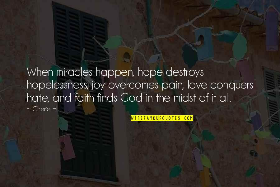 Love Faith And Hope Quotes By Cherie Hill: When miracles happen, hope destroys hopelessness, joy overcomes