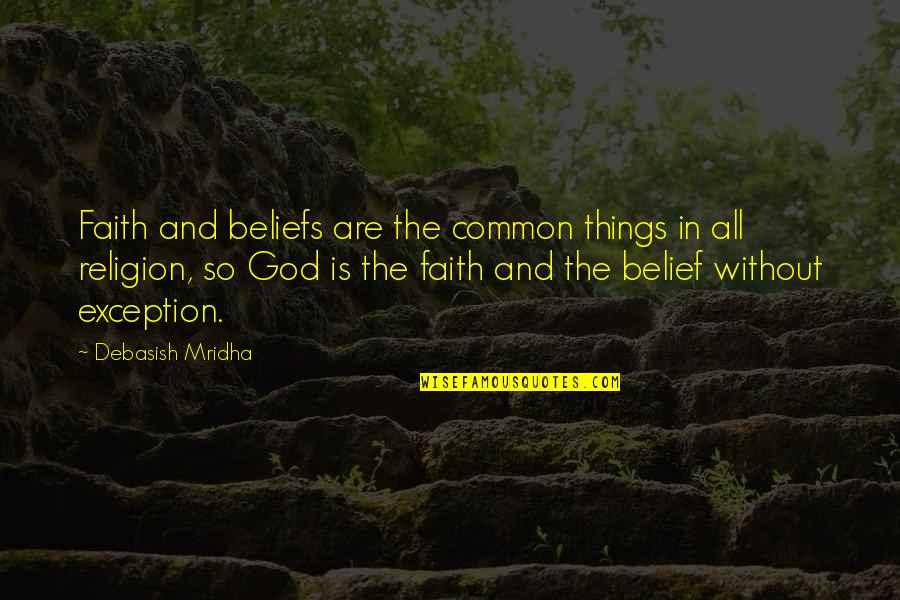 Love Faith And Hope Quotes By Debasish Mridha: Faith and beliefs are the common things in