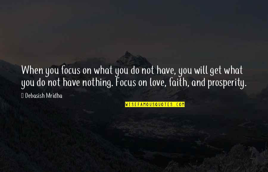 Love Faith And Hope Quotes By Debasish Mridha: When you focus on what you do not
