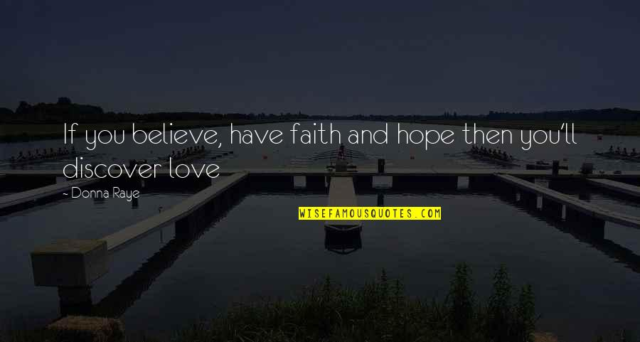 Love Faith And Hope Quotes By Donna Raye: If you believe, have faith and hope then