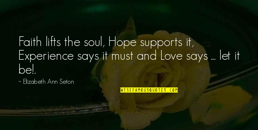 Love Faith And Hope Quotes By Elizabeth Ann Seton: Faith lifts the soul, Hope supports it, Experience