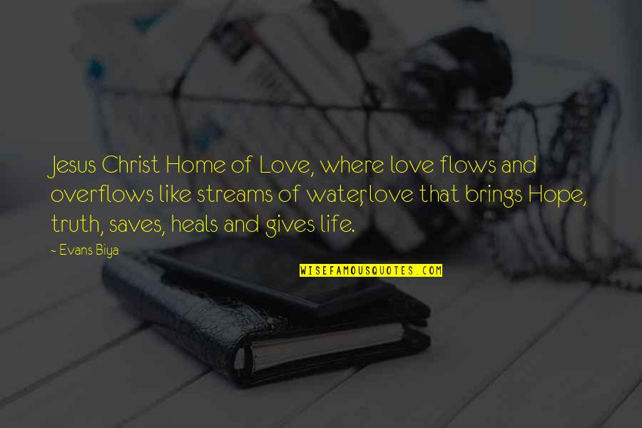 Love Faith And Hope Quotes By Evans Biya: Jesus Christ Home of Love, where love flows