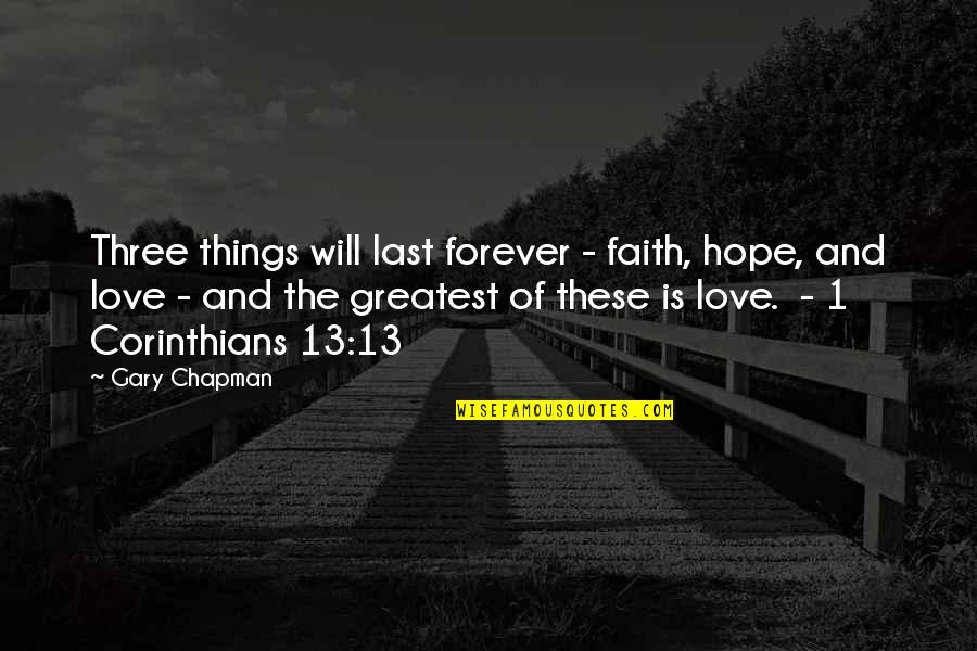 Love Faith And Hope Quotes By Gary Chapman: Three things will last forever - faith, hope,
