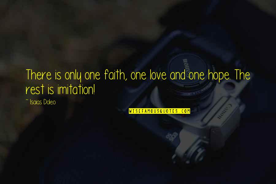 Love Faith And Hope Quotes By Isaias Doleo: There is only one faith, one love and