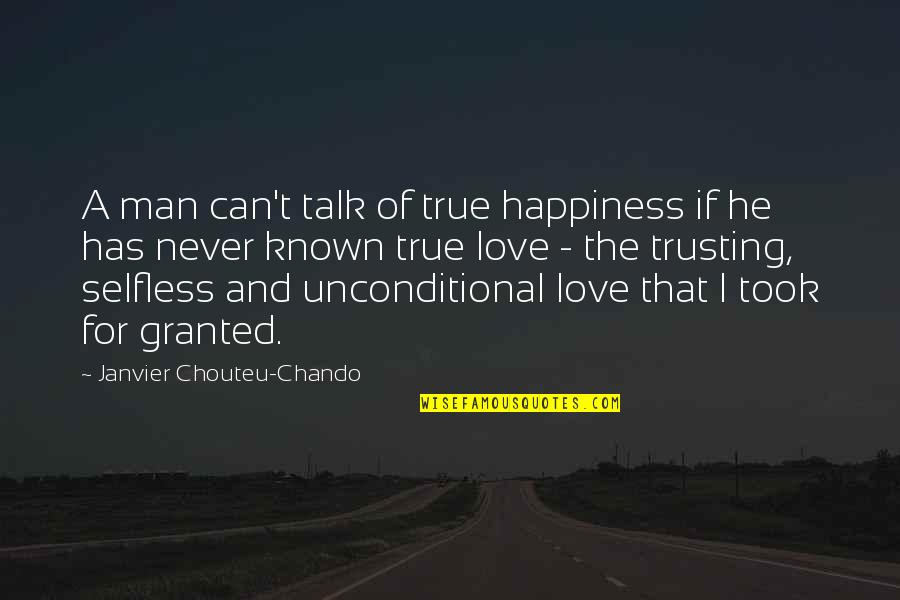 Love Faith And Hope Quotes By Janvier Chouteu-Chando: A man can't talk of true happiness if