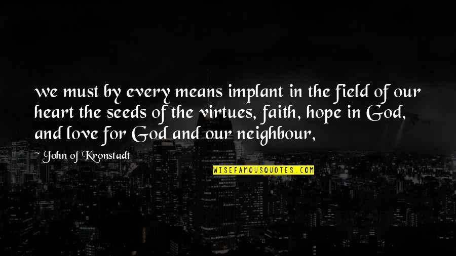 Love Faith And Hope Quotes By John Of Kronstadt: we must by every means implant in the