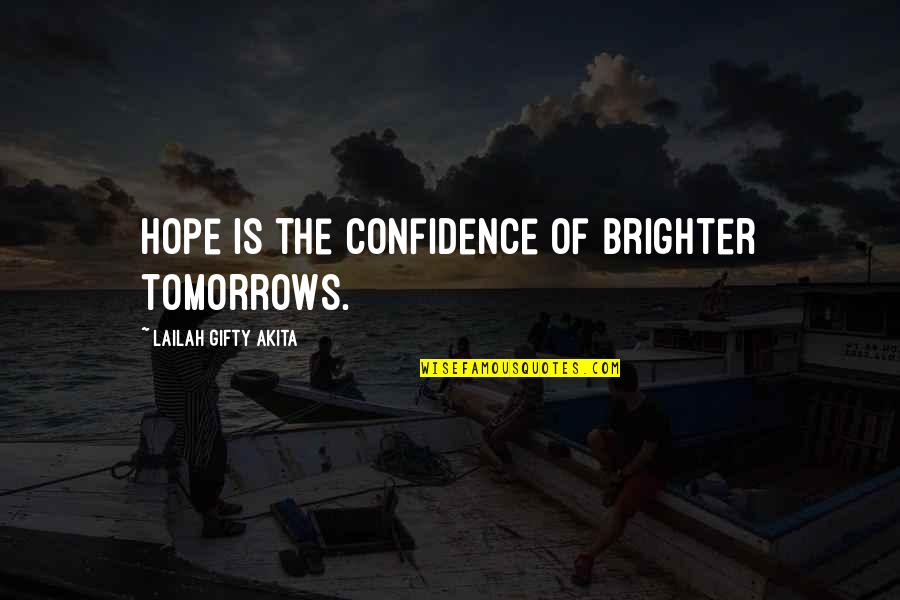 Love Faith And Hope Quotes By Lailah Gifty Akita: Hope is the confidence of brighter tomorrows.