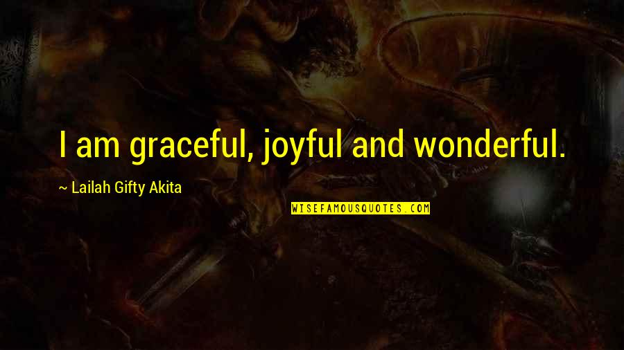 Love Faith And Hope Quotes By Lailah Gifty Akita: I am graceful, joyful and wonderful.