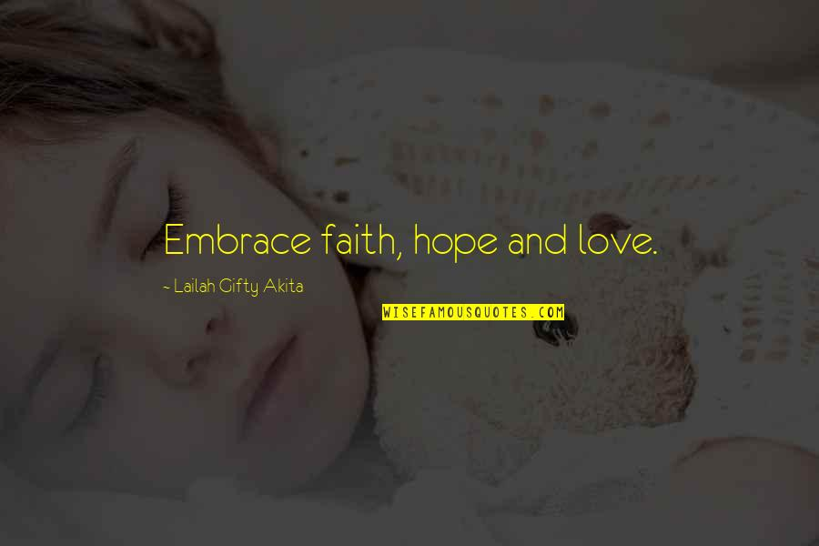 Love Faith And Hope Quotes By Lailah Gifty Akita: Embrace faith, hope and love.