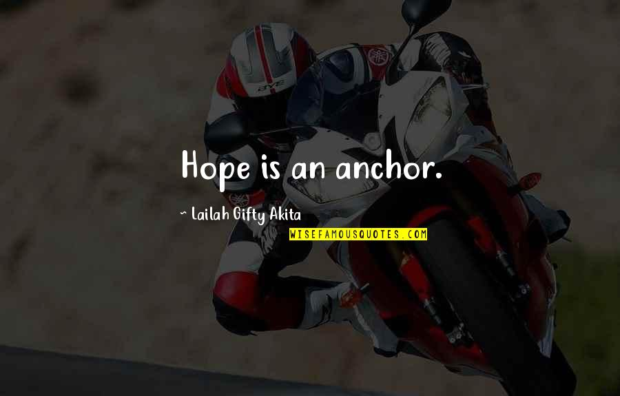 Love Faith And Hope Quotes By Lailah Gifty Akita: Hope is an anchor.