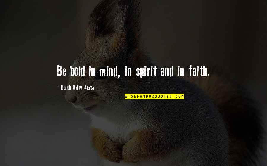 Love Faith And Hope Quotes By Lailah Gifty Akita: Be bold in mind, in spirit and in