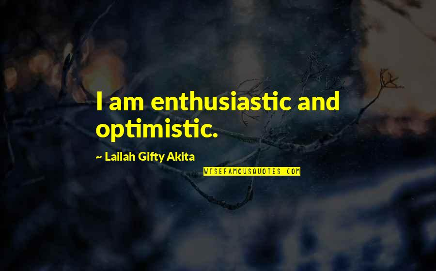 Love Faith And Hope Quotes By Lailah Gifty Akita: I am enthusiastic and optimistic.