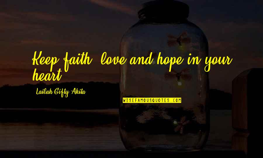 Love Faith And Hope Quotes By Lailah Gifty Akita: Keep faith, love and hope in your heart.