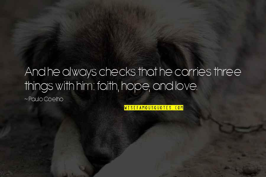 Love Faith And Hope Quotes By Paulo Coelho: And he always checks that he carries three