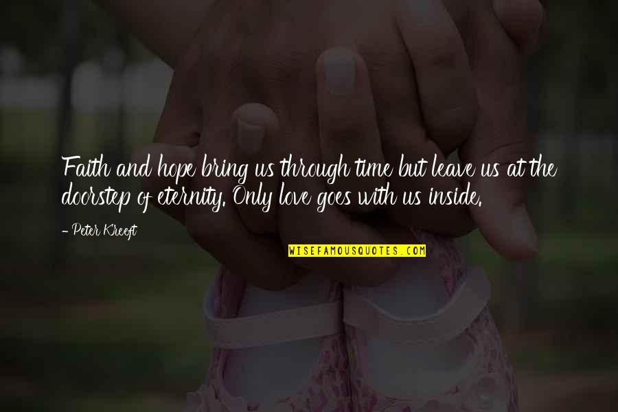 Love Faith And Hope Quotes By Peter Kreeft: Faith and hope bring us through time but